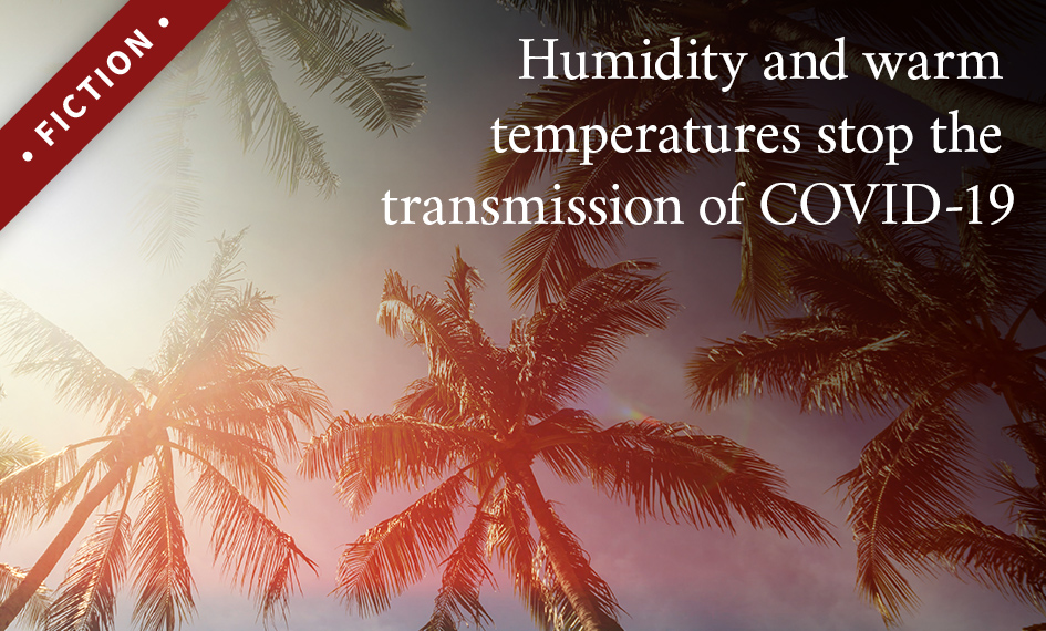 Humidity and warm temperatures stop the transmission of COVID-19.